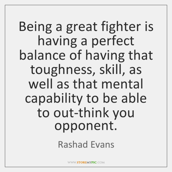 Being A Great Fighter Is Having A Perfect Balance Of Having That