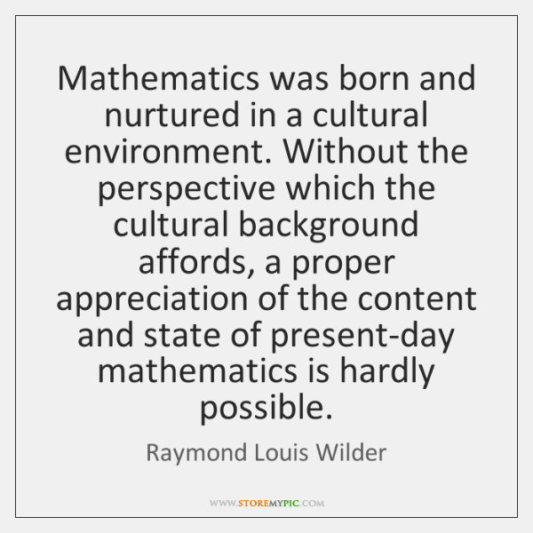 Mathematics was born and nurtured in a cultural environment. Without the perspective ...