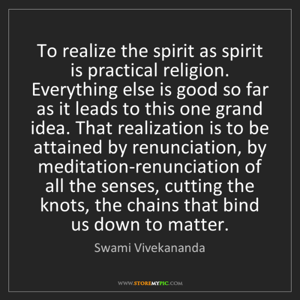 Swami Vivekananda: To realize the spirit as spirit is practical religion....