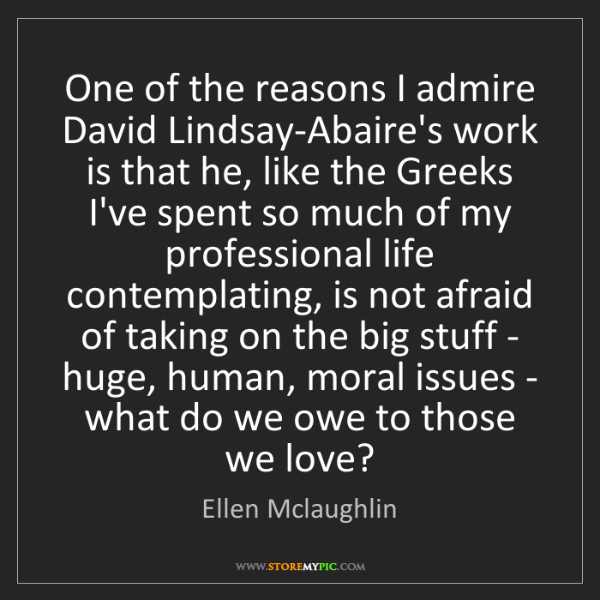 Ellen Mclaughlin: One of the reasons I admire David Lindsay-Abaire's work...
