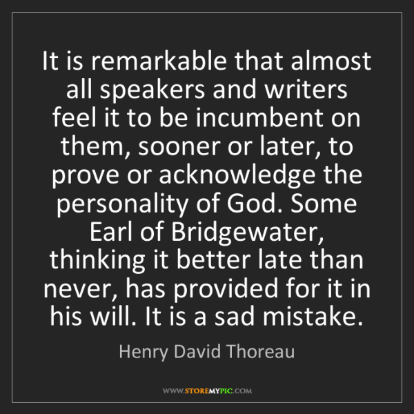 Henry David Thoreau: It is remarkable that almost all speakers and writers...