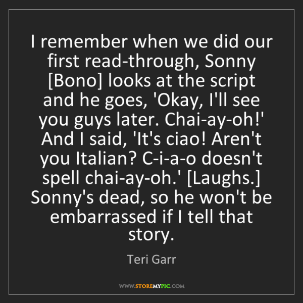 Teri Garr: I remember when we did our first read-through, Sonny...