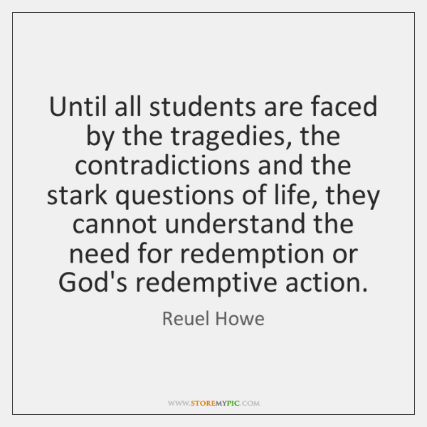 Until all students are faced by the tragedies, the contradictions and the ...