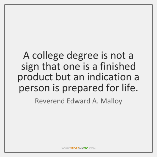 A college degree is not a sign that one is a finished ...