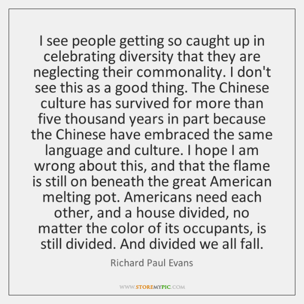 I see people getting so caught up in celebrating diversity that they ...