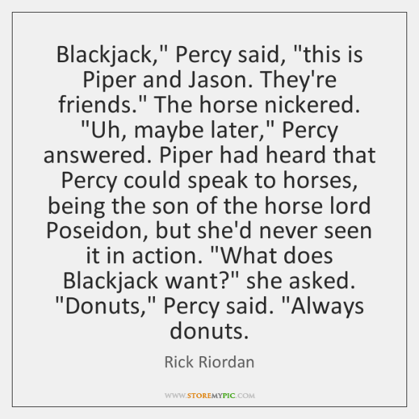 "Blackjack,"" Percy said, ""this is Piper and Jason. They're friends."" The horse ..."