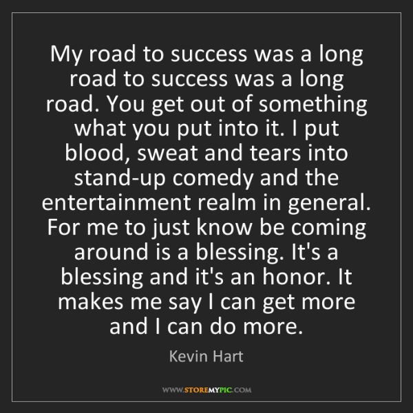Kevin Hart: My road to success was a long road to success was a long...