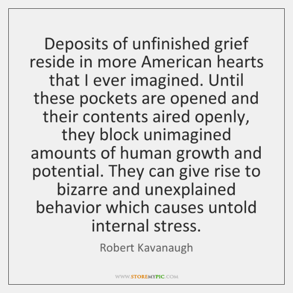 Deposits of unfinished grief reside in more American hearts that I ever ...