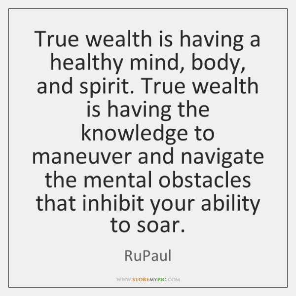 True Wealth Is Having A Healthy Mind Body And Spirit True Wealth