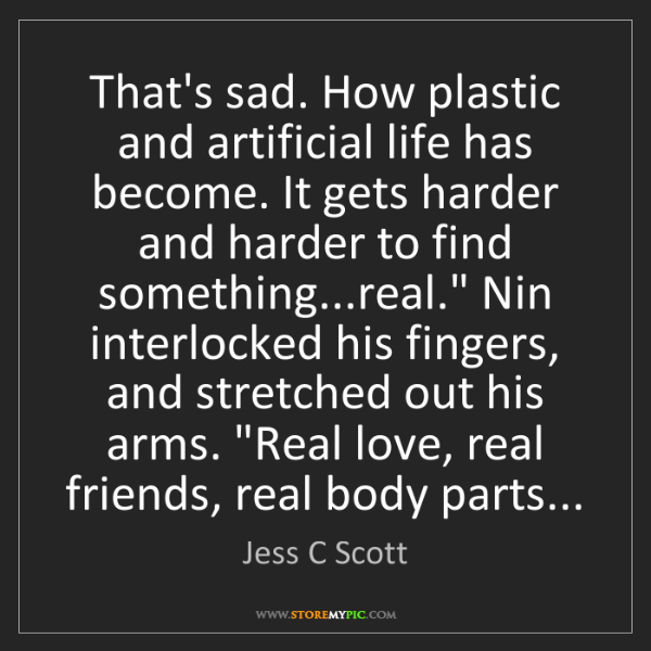 Jess C Scott: That's sad. How plastic and artificial life has become....