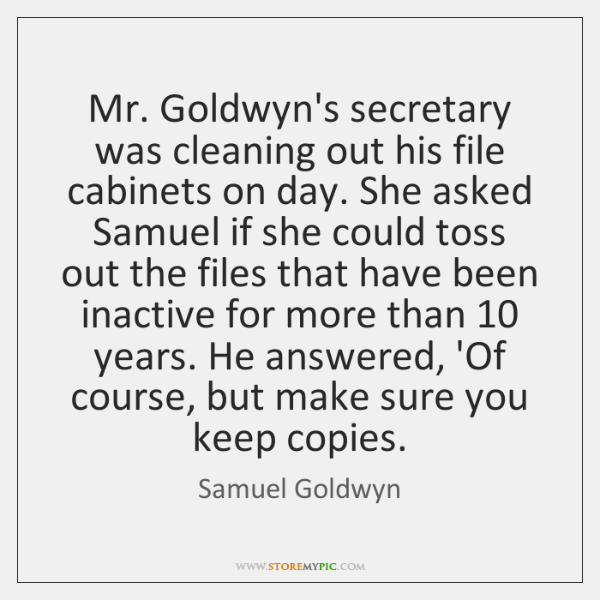 Mr. Goldwyn's secretary was cleaning out his file cabinets on day. She ...