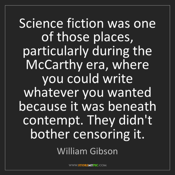 William Gibson: Science fiction was one of those places, particularly...