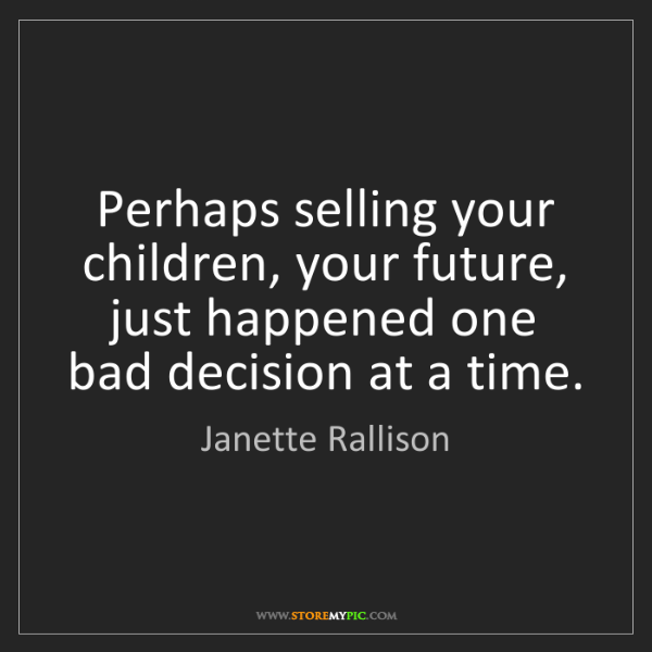 Janette Rallison: Perhaps selling your children, your future, just happened...