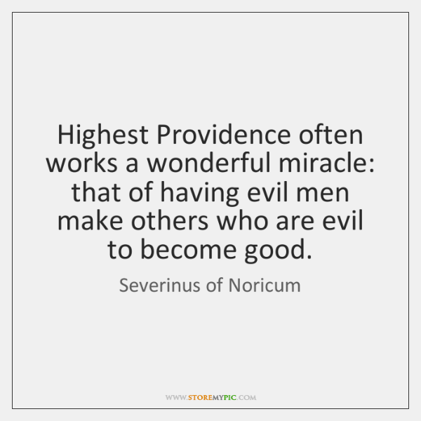 Highest Providence often works a wonderful miracle: that of having evil men ...