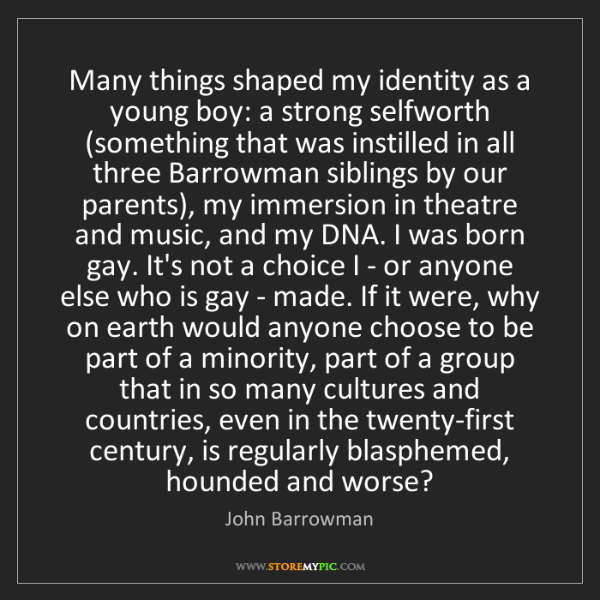 John Barrowman: Many things shaped my identity as a young boy: a strong...