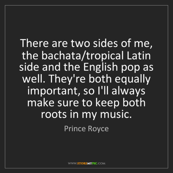 Prince Royce: There are two sides of me, the bachata/tropical Latin...