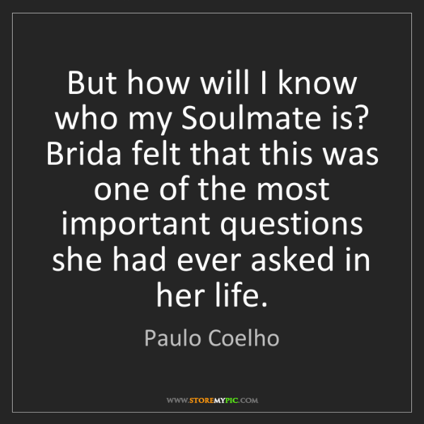 Paulo Coelho: But how will I know who my Soulmate is? Brida felt that...