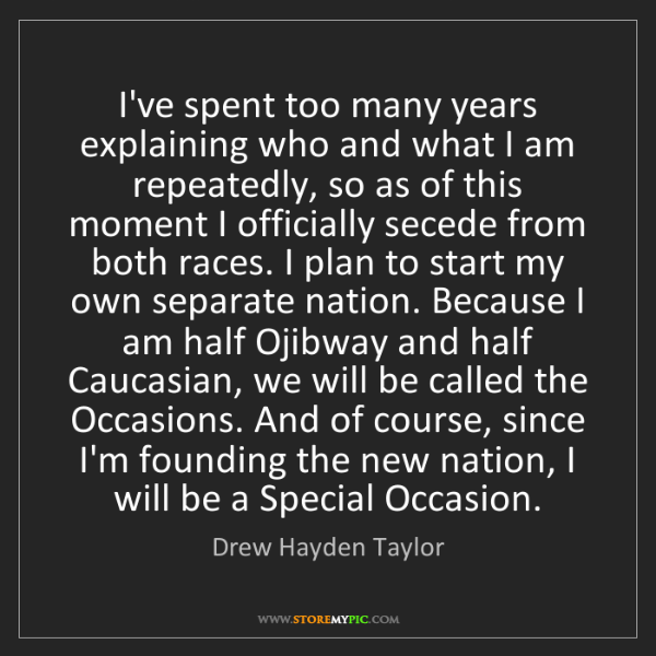 Drew Hayden Taylor: I've spent too many years explaining who and what I am...
