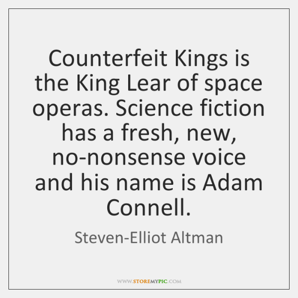 Counterfeit Kings is the King Lear of space operas. Science fiction has ...