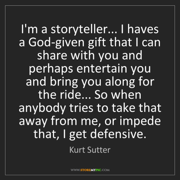Kurt Sutter: I'm a storyteller... I haves a God-given gift that I...