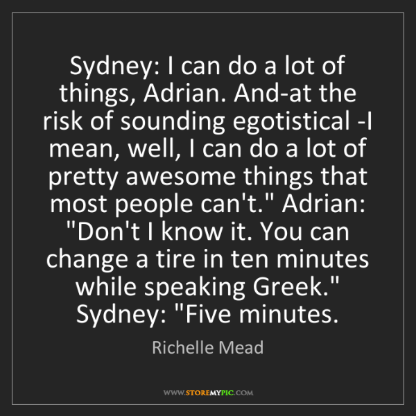 Richelle Mead: Sydney: I can do a lot of things, Adrian. And-at the...