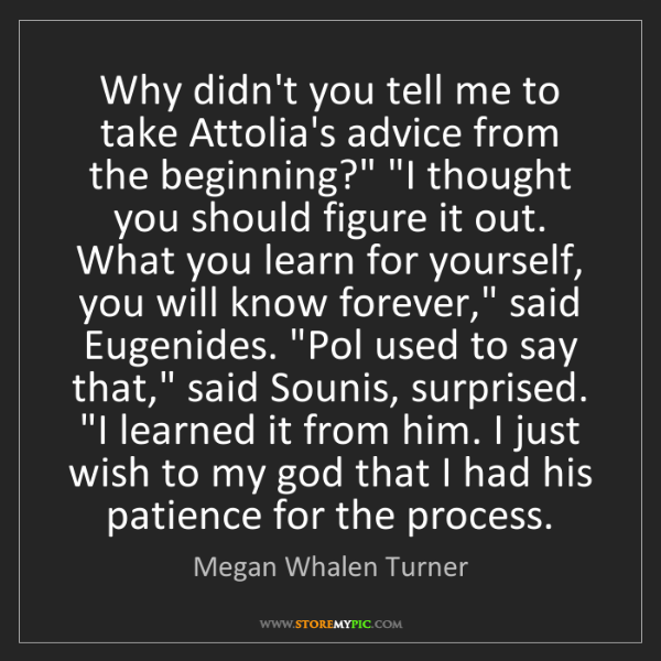 Megan Whalen Turner: Why didn't you tell me to take Attolia's advice from...