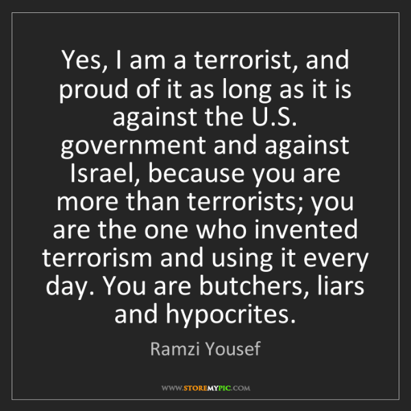 Ramzi Yousef: Yes, I am a terrorist, and proud of it as long as it...