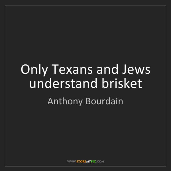 Anthony Bourdain: Only Texans and Jews understand brisket