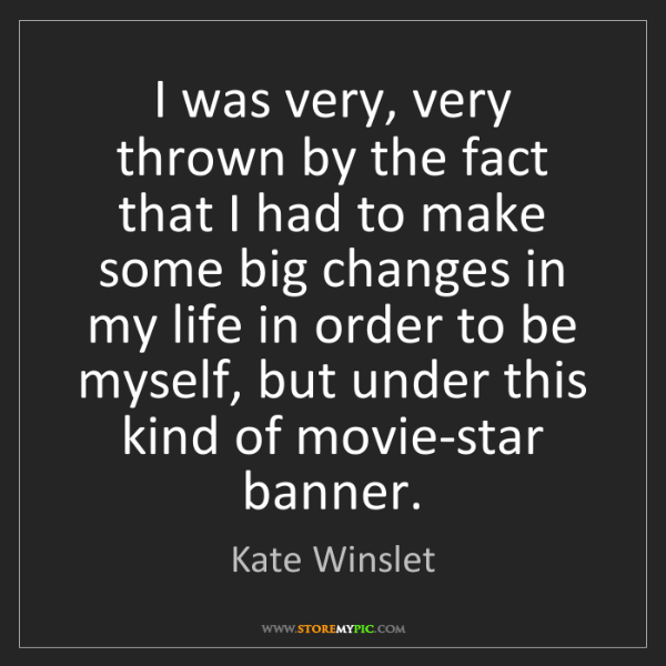 Kate Winslet: I was very, very thrown by the fact that I had to make...