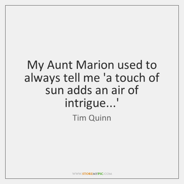 My Aunt Marion used to always tell me 'a touch of sun ...