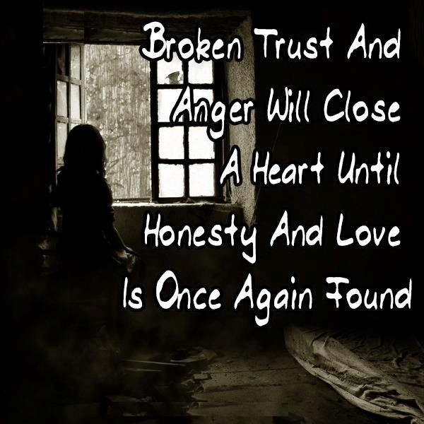 Broken trust and anger will close a heart untill honesty and love is one again found