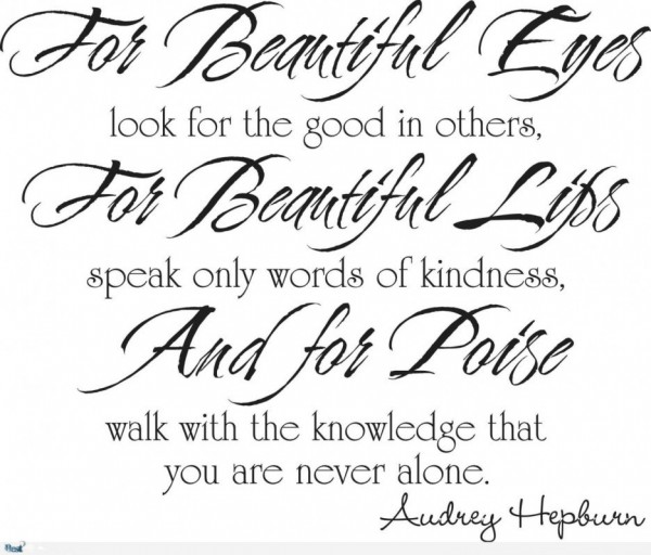 For beautiful eyes look for the good in others for beautiful lips speak only words of ki
