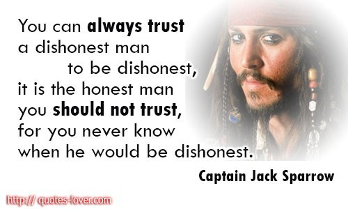 You can always trust a dishonest man to be dishonest captain jack sparrow