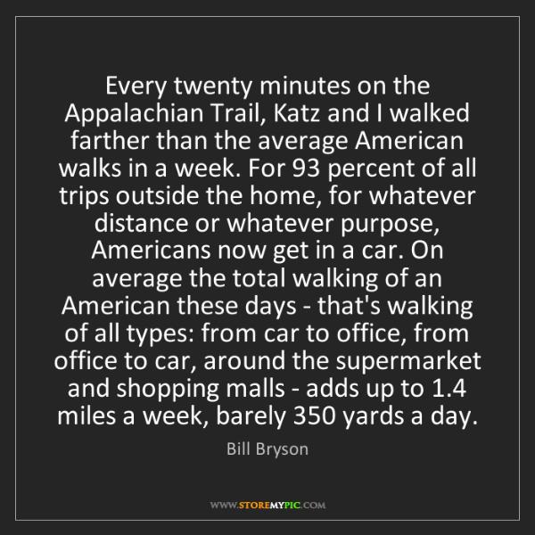 Bill Bryson: Every twenty minutes on the Appalachian Trail, Katz and...