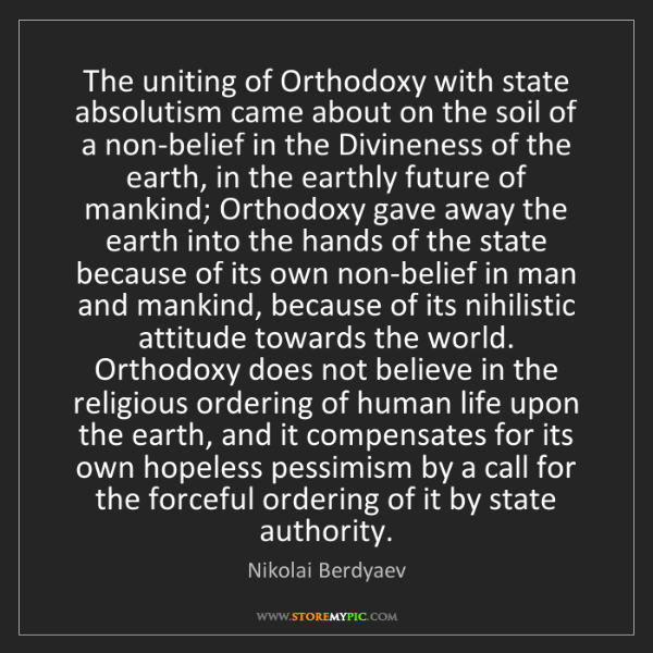 Nikolai Berdyaev: The uniting of Orthodoxy with state absolutism came about...
