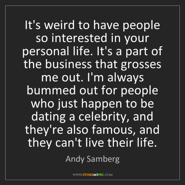 Andy Samberg: It's weird to have people so interested in your personal...