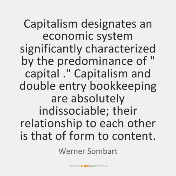 Capitalism designates an economic system significantly characterized by the predominance of