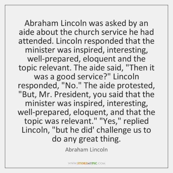 Abraham Lincoln was asked by an aide about the church service he ...