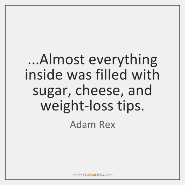 ...Almost everything inside was filled with sugar, cheese, and weight-loss tips.
