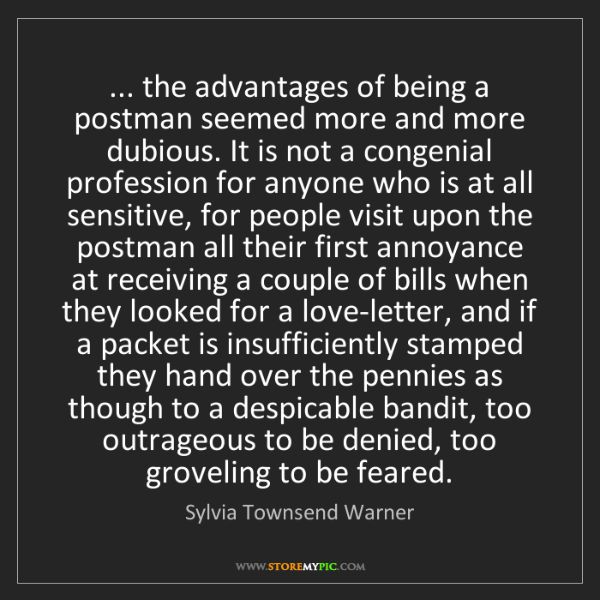 Sylvia Townsend Warner: ... the advantages of being a postman seemed more and...