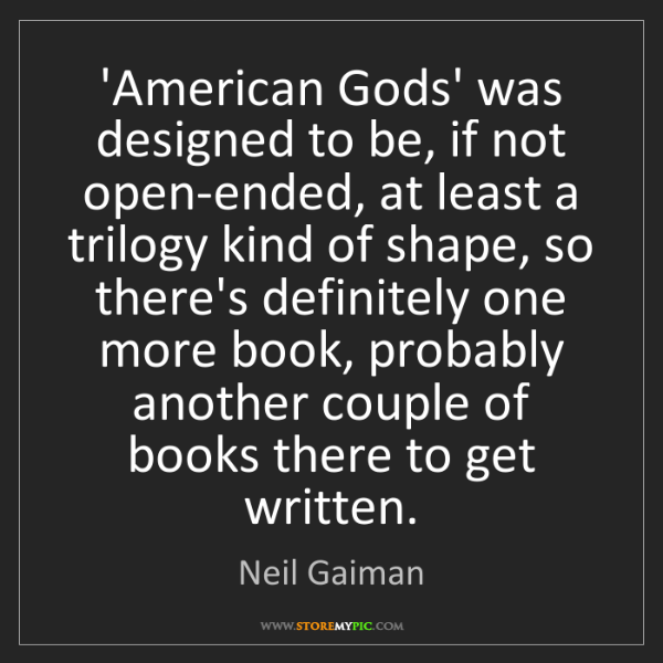 Neil Gaiman: 'American Gods' was designed to be, if not open-ended,...