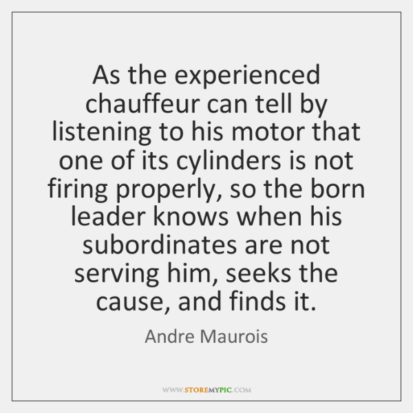 As the experienced chauffeur can tell by listening to his motor that ...