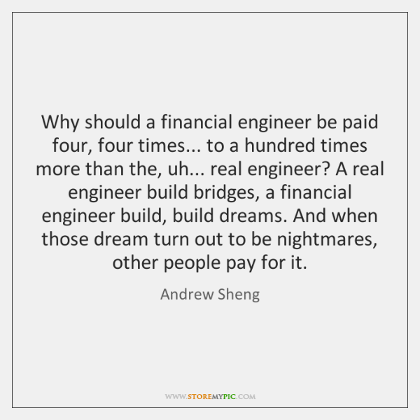 Why should a financial engineer be paid four, four times... to a ...