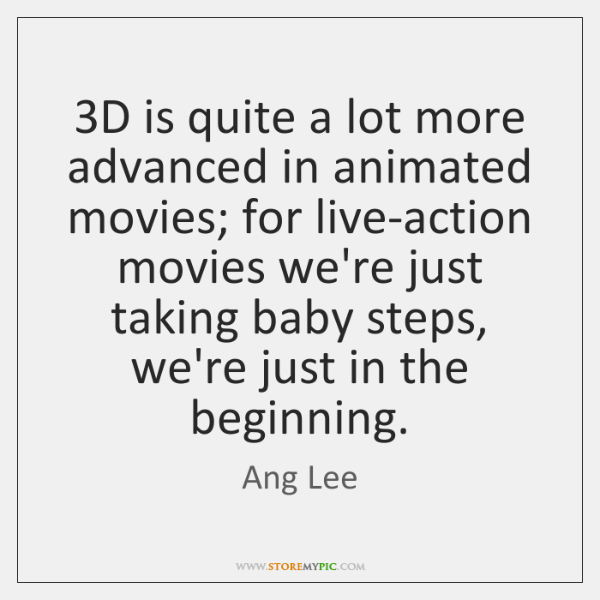 3D is quite a lot more advanced in animated movies; for live-action ...