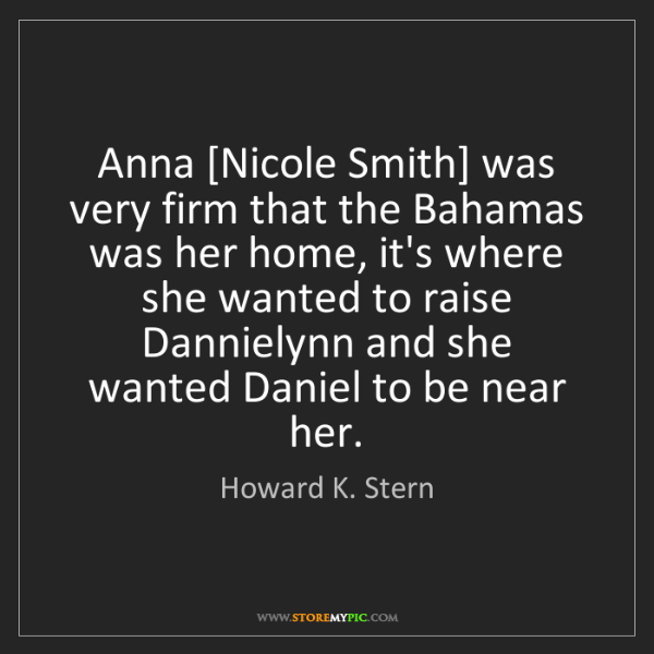 Howard K. Stern: Anna [Nicole Smith] was very firm that the Bahamas was...