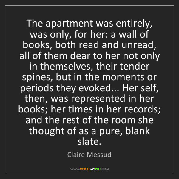 Claire Messud: The apartment was entirely, was only, for her: a wall...
