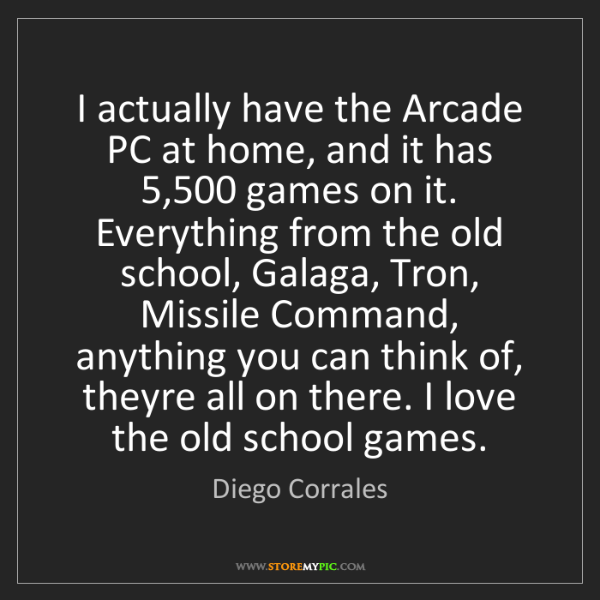 Diego Corrales: I actually have the Arcade PC at home, and it has 5,500...