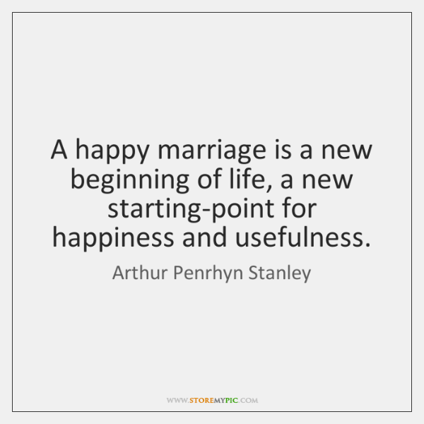 A Happy Marriage Is A New Beginning Of Life A New Starting Point
