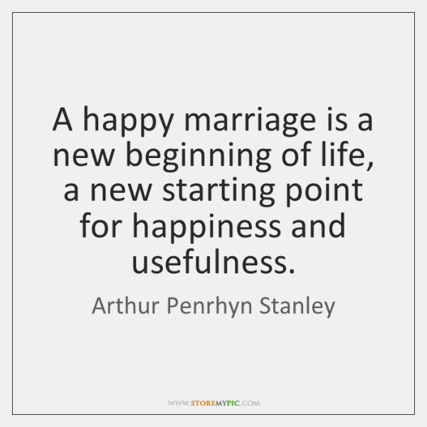 A Happy Marriage Is A New Beginning Of Life A New Starting