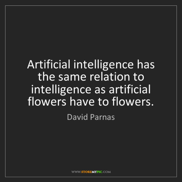 David Parnas: Artificial intelligence has the same relation to intelligence...